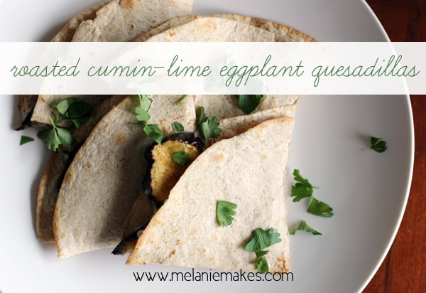 Roasted Cumin-Lime Eggplant Quesadillas | @melaniebauer at Melanie Makes