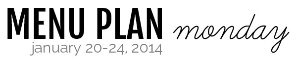 Menu Plan Monday - January 20-24, 2014   Melanie Makes melaniemakes.com