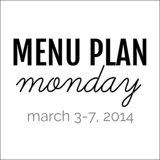 Menu Plan Monday - March 3-7, 2014