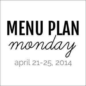 Menu Plan Monday: April 21-25, 2014 | Melanie Makes melaniemakes.com