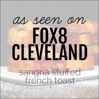 As Seen on Fox8 Cleveland: Sangria Stuffed French Toast | Melanie Makes melaniemakes.com