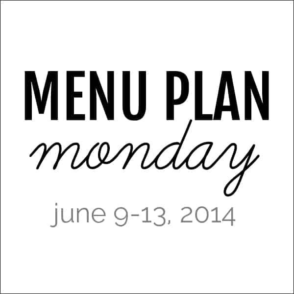 Menu Plan Monday – June 9, 2014
