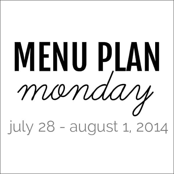 Menu Plan Monday - July 28, 2014