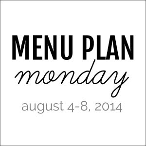 Menu Plan Monday - August 4, 2014 | Melanie Makes