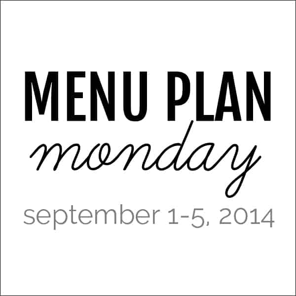 Menu Plan Monday - September 1, 2014 | Melanie Makes