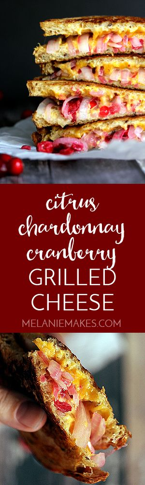 A bit sweet and a bit tart and surrounded by layers of melted sharp cheddar cheese. This Citrus Chardonnay Cranberry Grilled Cheese is layer upon layer of grown-up flavor - literally! - yet takes only minutes to prepare.