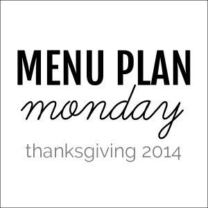Menu Plan Monday: Thanksgiving 2014
