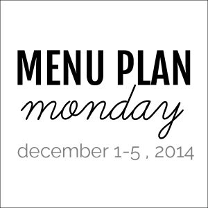 Menu Plan Monday - December 1, 2014 | Melanie Makes