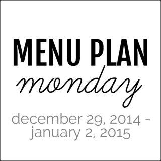 Menu Plan Monday - December 29, 2014 | Melanie Makes