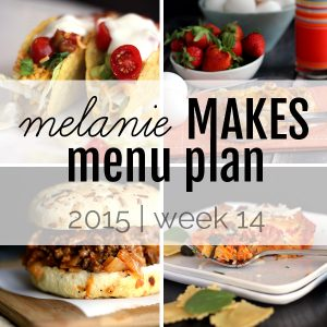 Melanie Makes Menu Plan 2015 – Week 14