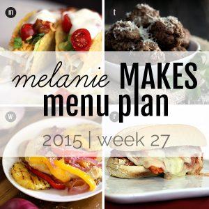 Melanie Makes Menu Plan 2015 - Week 27