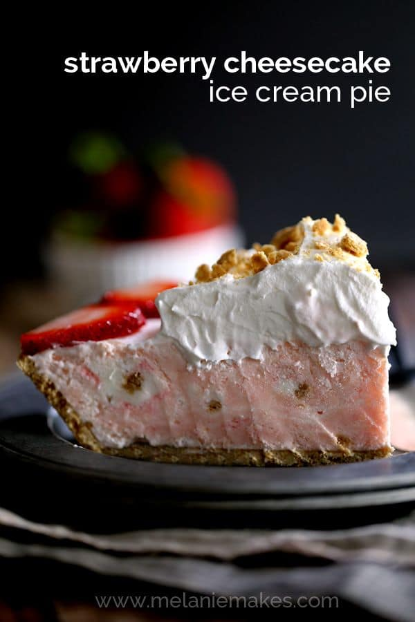 Strawberry Cheesecake Ice Cream Pie | Melanie Makes