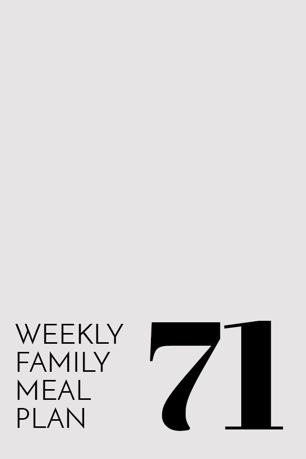 Weekly Family Meal Plan – Week 71