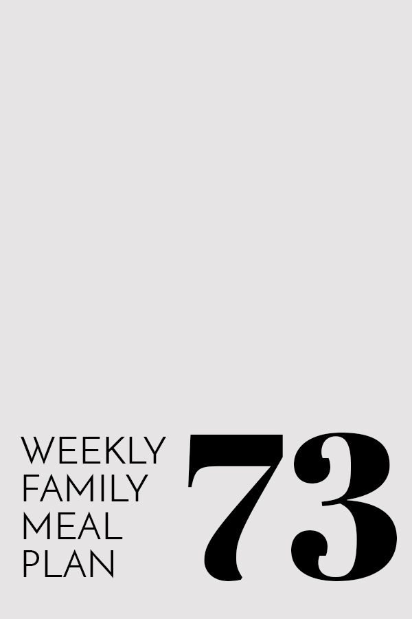 Weekly Family Meal Plan – Week 73