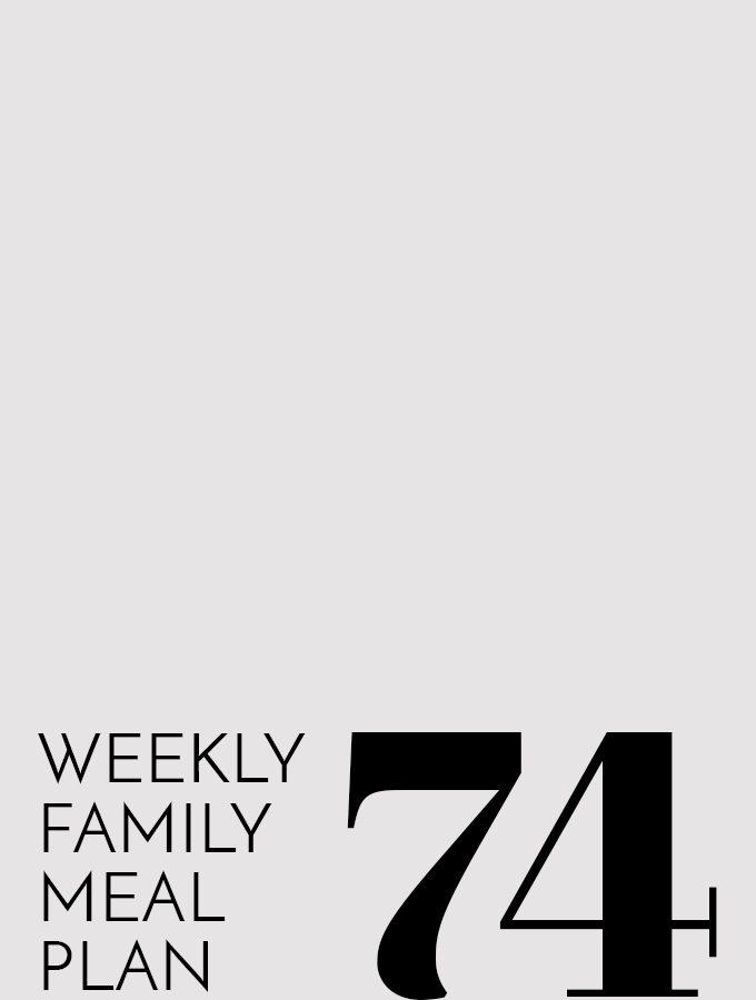 Weekly Family Meal Plan – Week 74