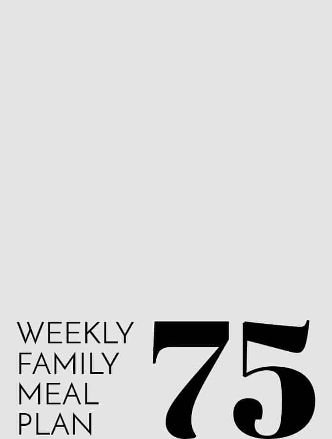 Weekly Family Meal Plan – Week 75