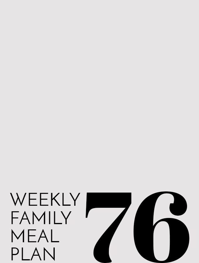 Weekly Family Meal Plan – Week 76