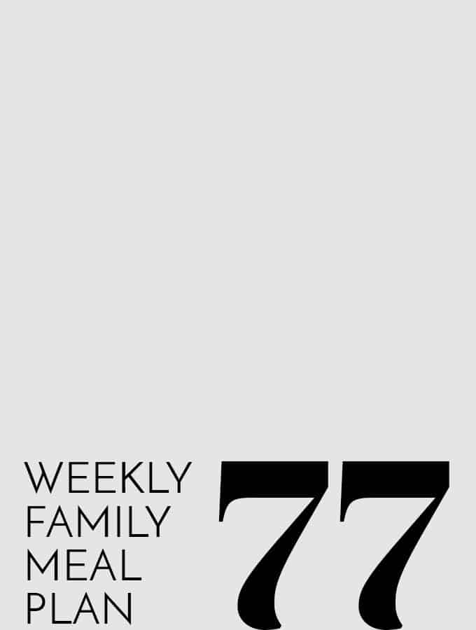 Weekly Family Meal Plan – Week 77