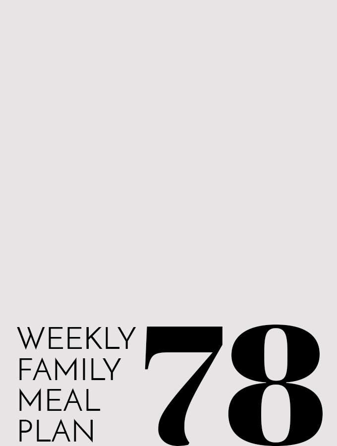 Weekly Family Meal Plan – Week 78