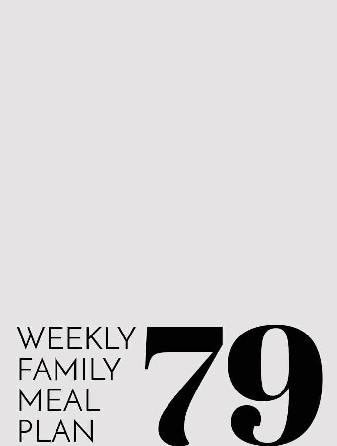 Weekly Family Meal Plan – Week 79