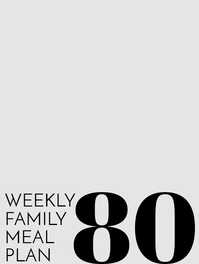 Weekly Family Meal Plan – Week 80