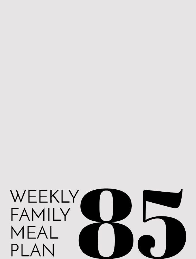 Weekly Family Meal Plan – Week 85