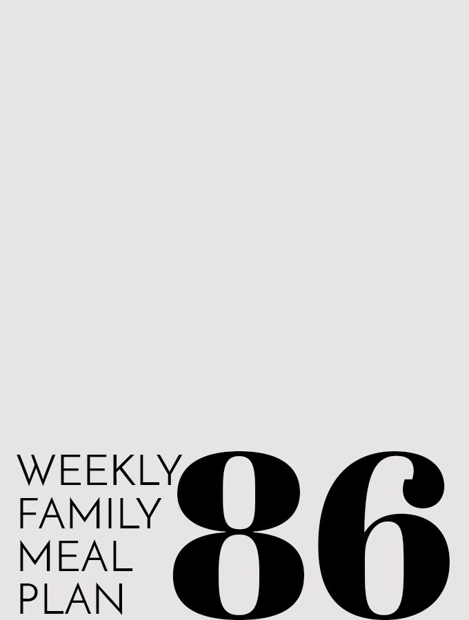 Weekly Family Meal Plan – Week 86