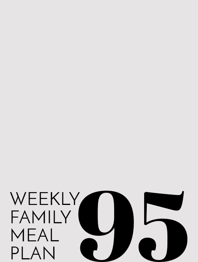 Weekly Family Meal Plan – Week 95