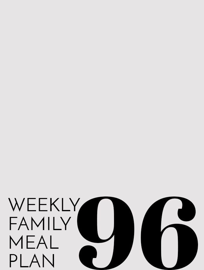 Weekly Family Meal Plan – Week 96