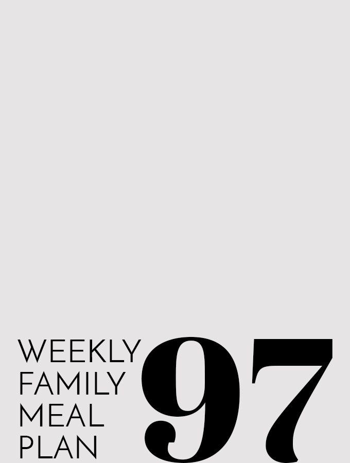 Weekly Family Meal Plan – Week 97