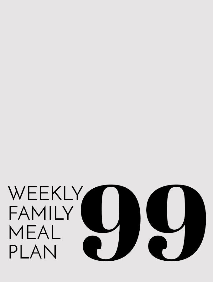 Weekly Family Meal Plan – Week 99