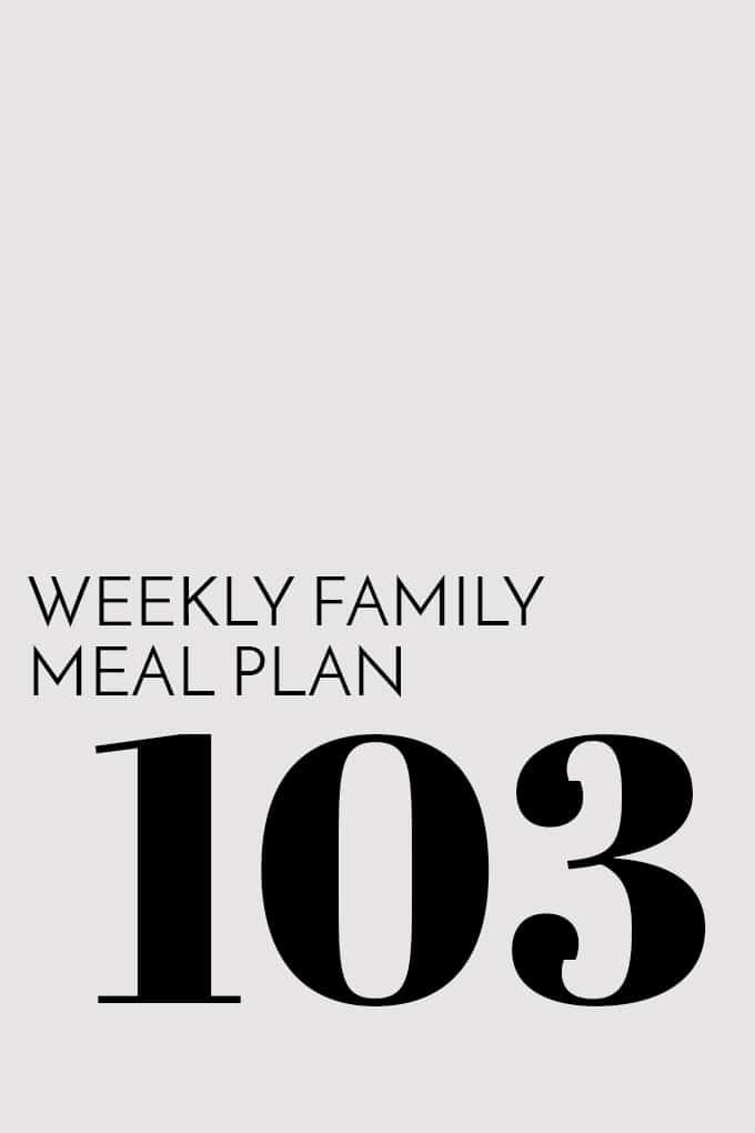 Weekly Family Meal Plan - Week 103   Melanie Makes