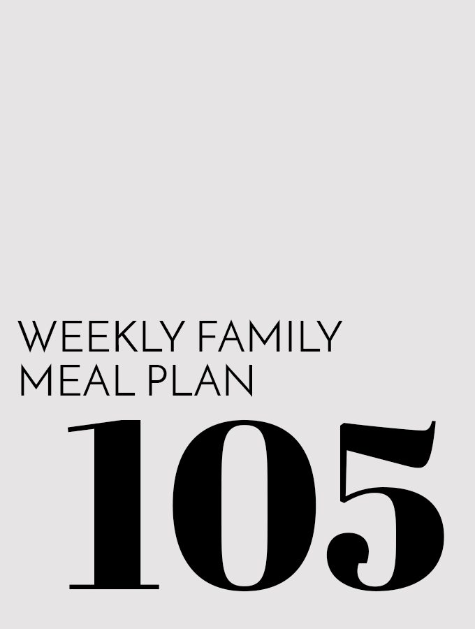 Weekly Family Meal Plan – Week 105