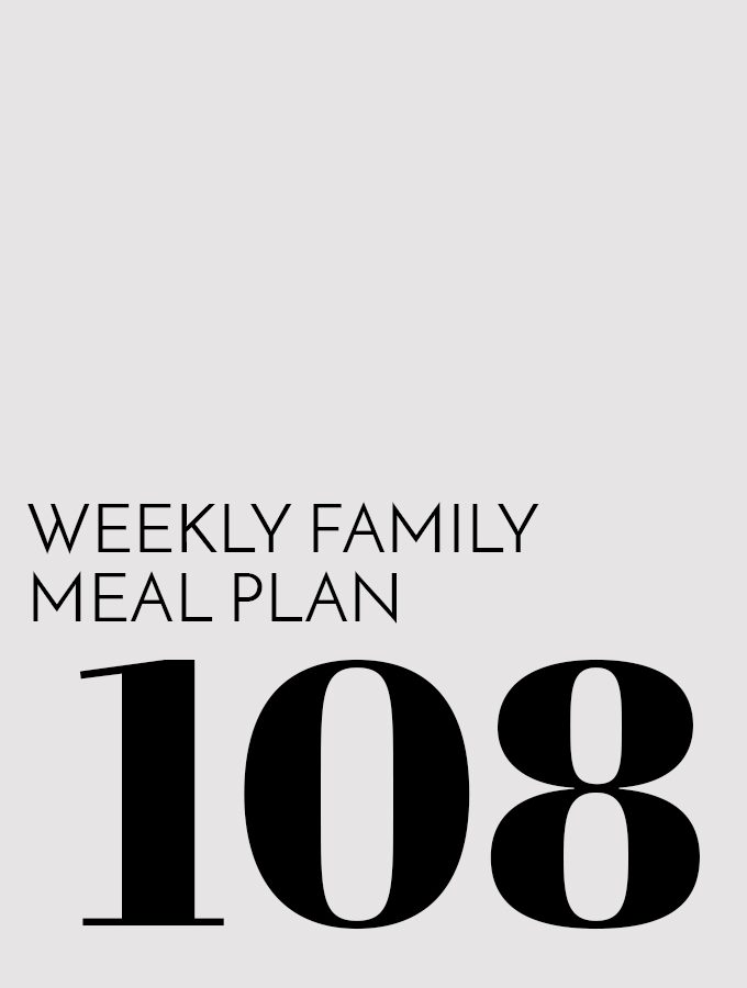 Weekly Family Meal Plan – Week 108