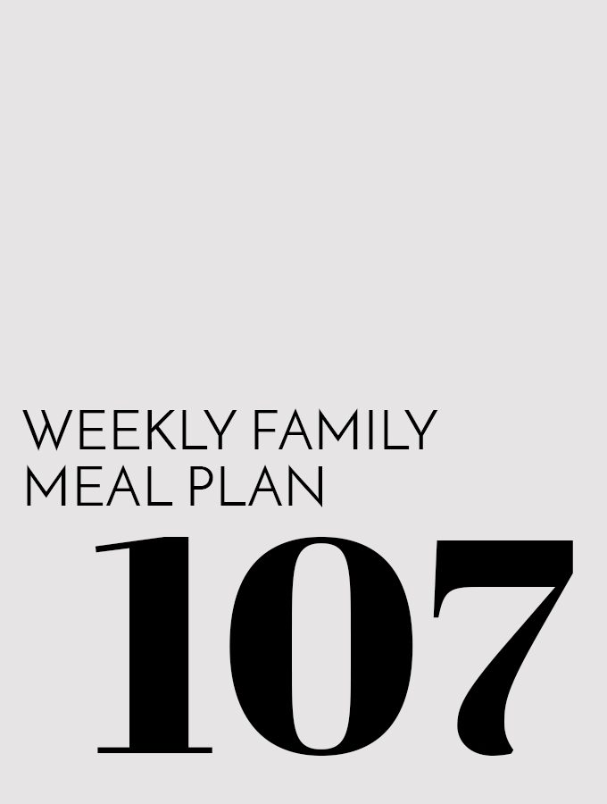 Weekly Family Meal Plan – Week 107