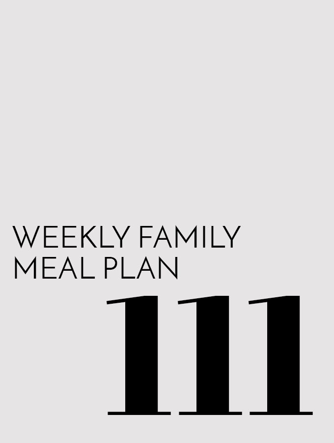 Weekly Family Meal Plan – Week 111