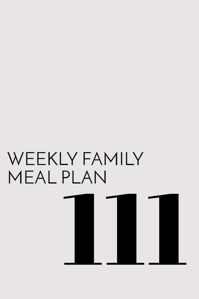 Weekly Family Meal Plan - Week 111
