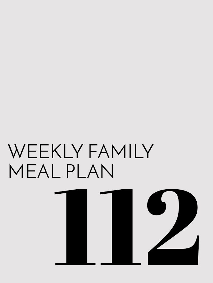 Weekly Family Meal Plan – Week 112