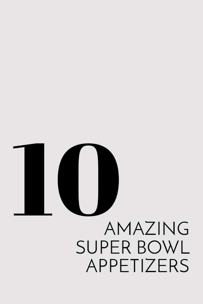 10 Amazing Super Bowl Appetizers | Melanie Makes