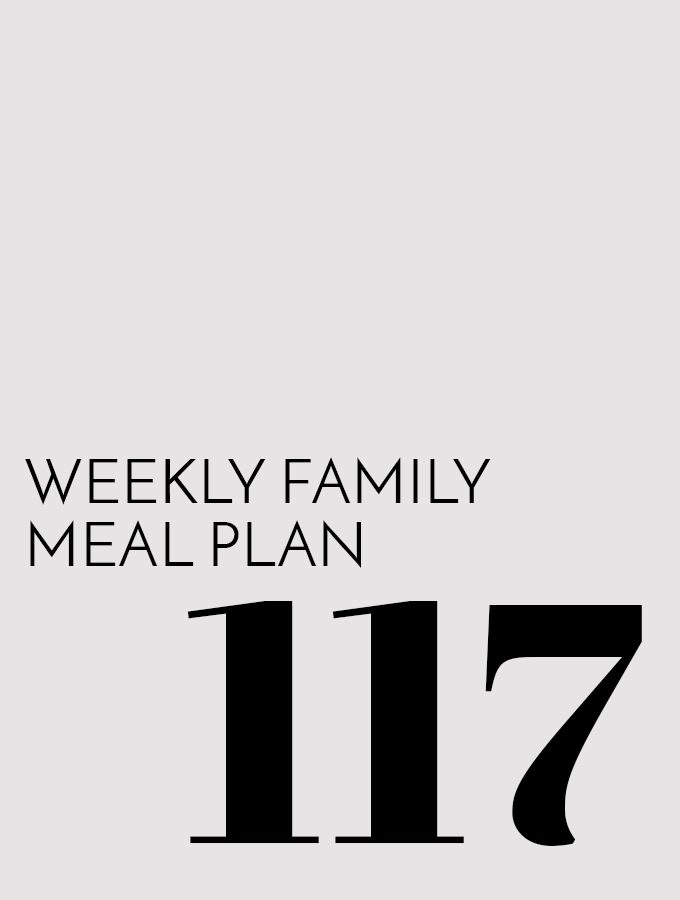 Weekly Family Meal Plan – Week 117