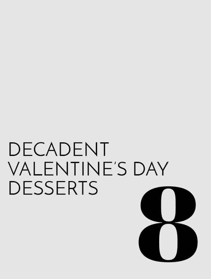 8 Decadent Valentine's Day Desserts | Melanie Makes