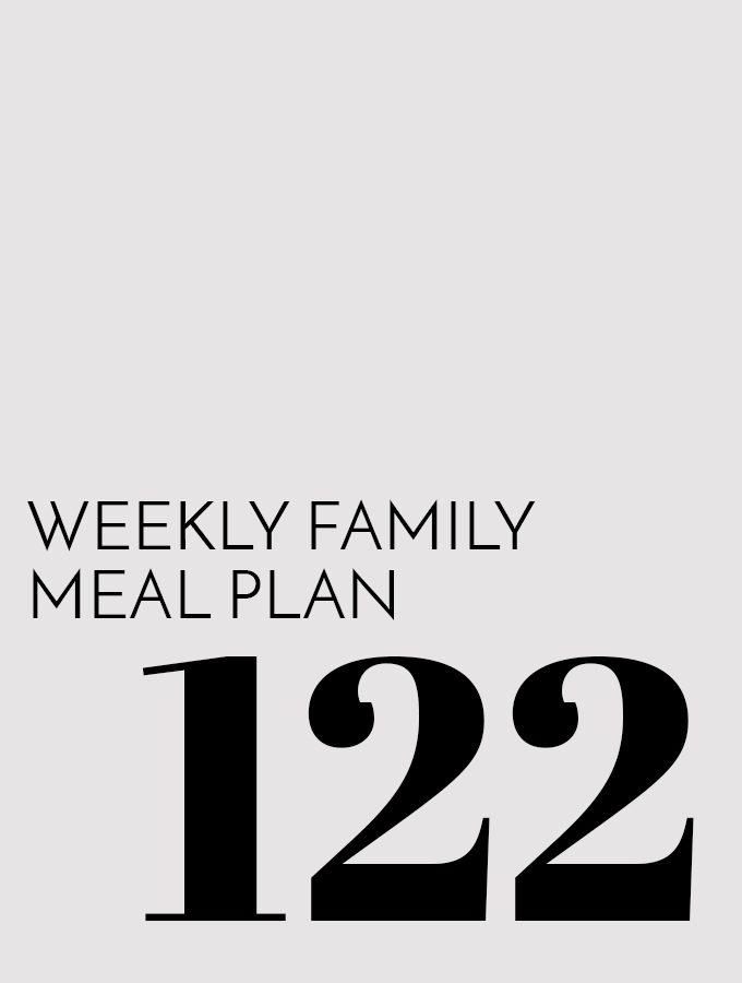 Weekly Family Meal Plan – Week 122