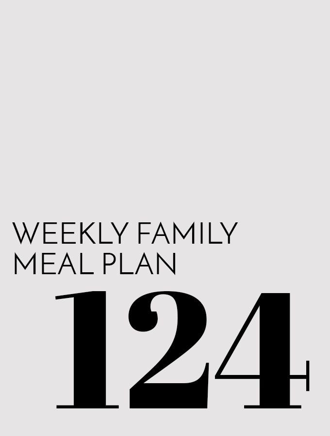 Weekly Family Meal Plan – Week 124