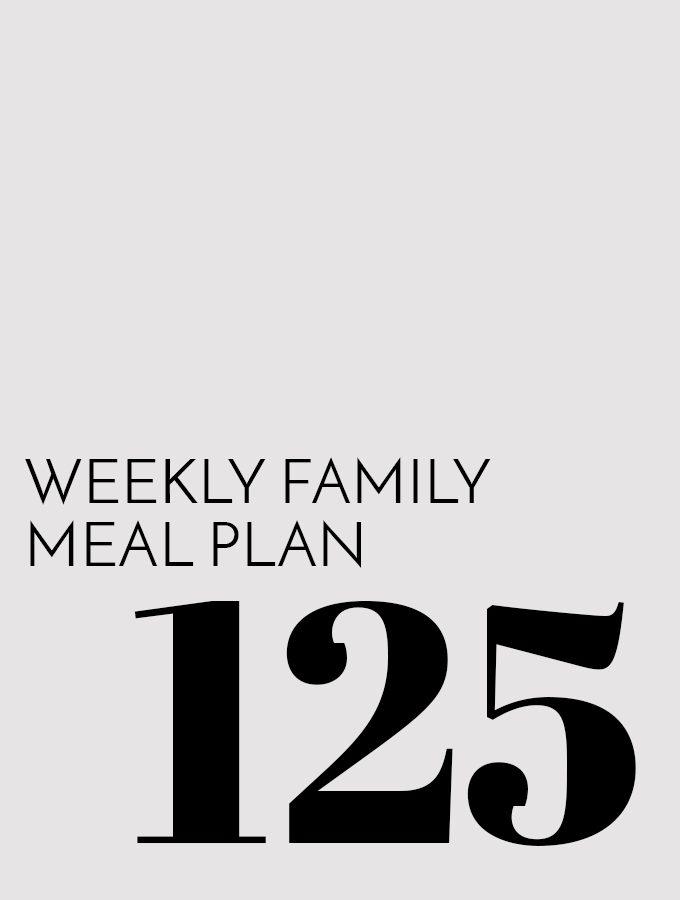Weekly Family Meal Plan – Week 125
