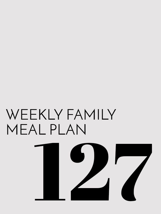 Weekly Family Meal Plan – Week 127