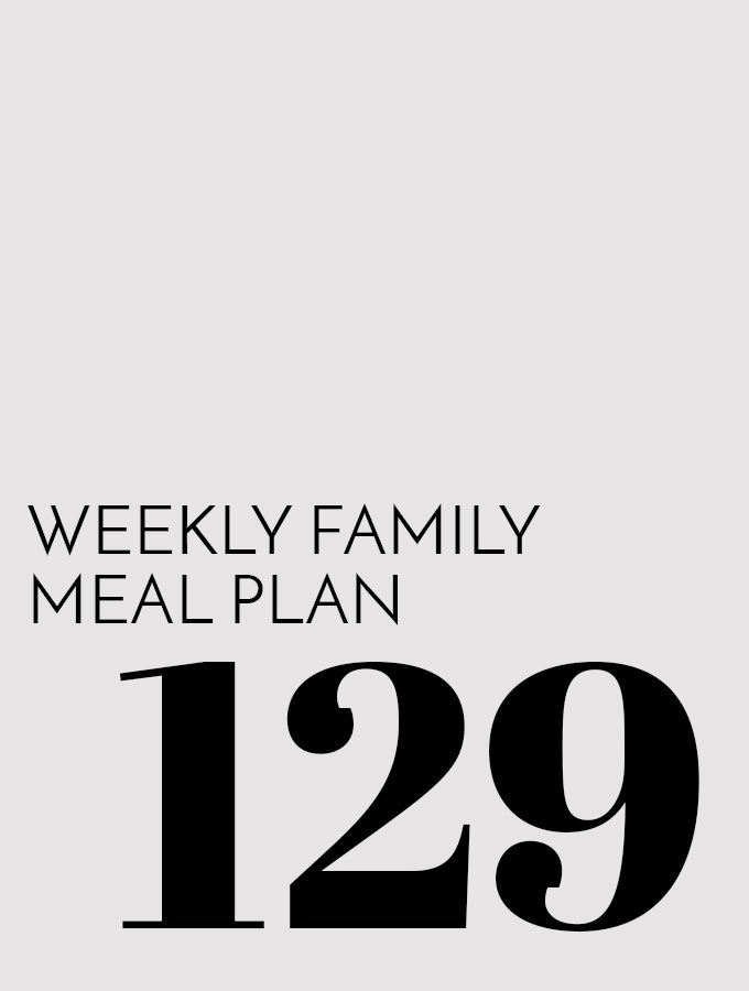 Weekly Family Meal Plan – Week 129