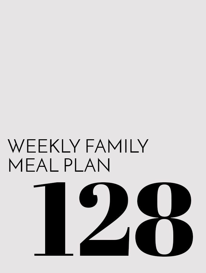 Weekly Family Meal Plan – Week 128