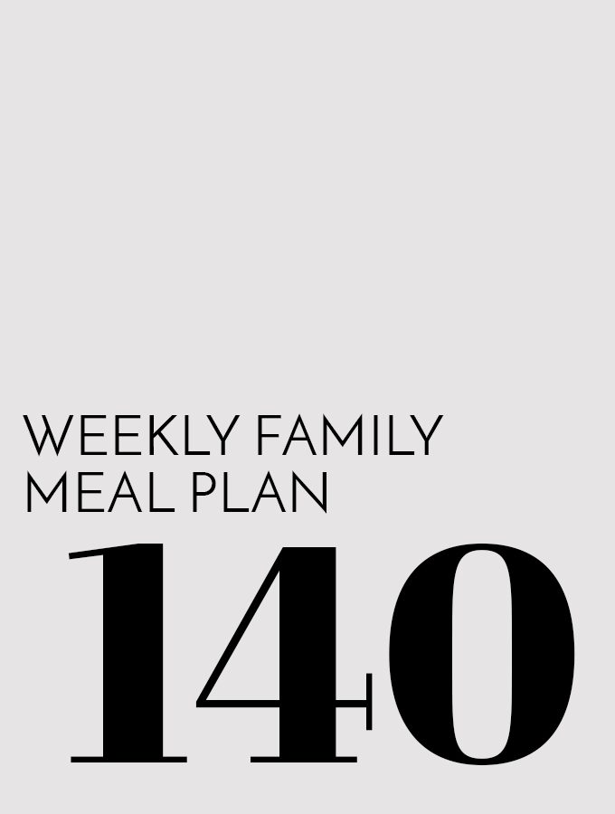 Weekly Family Meal Plan – Week 140