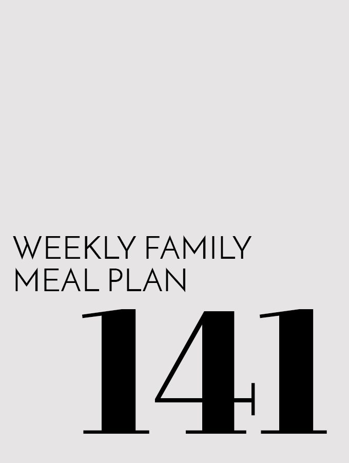 Weekly Family Meal Plan – Week 141