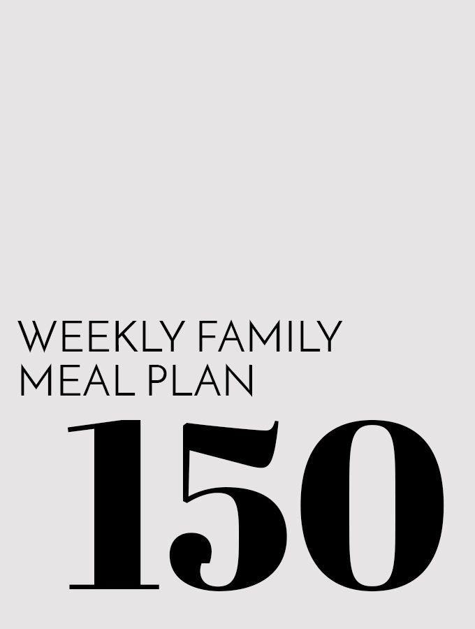 Weekly Family Meal Plan – Week 150